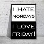 I hate mondays – I love friday plakat
