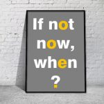 If not now, when? plakat