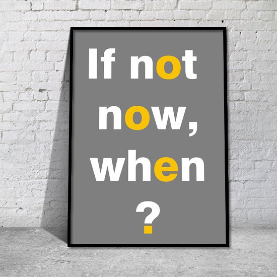 plakat motywujący If not now, when?