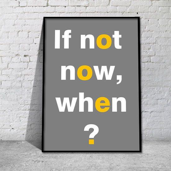 plakat motywujący If not now, when?