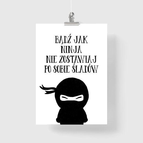 Plakat Z Napisem Bądź Jak Ninja Nie Zostawiaj Po Sobie śladów