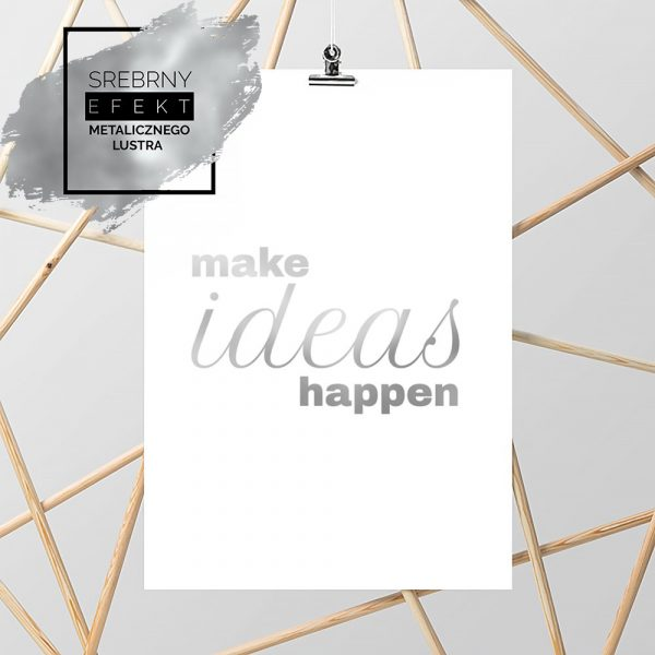 Srebrny plakat make ideas happen