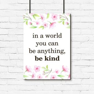plakat z napisem In world you can be anything, be kind